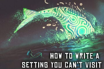 Novel writing How to Write a Setting You Can't Visit